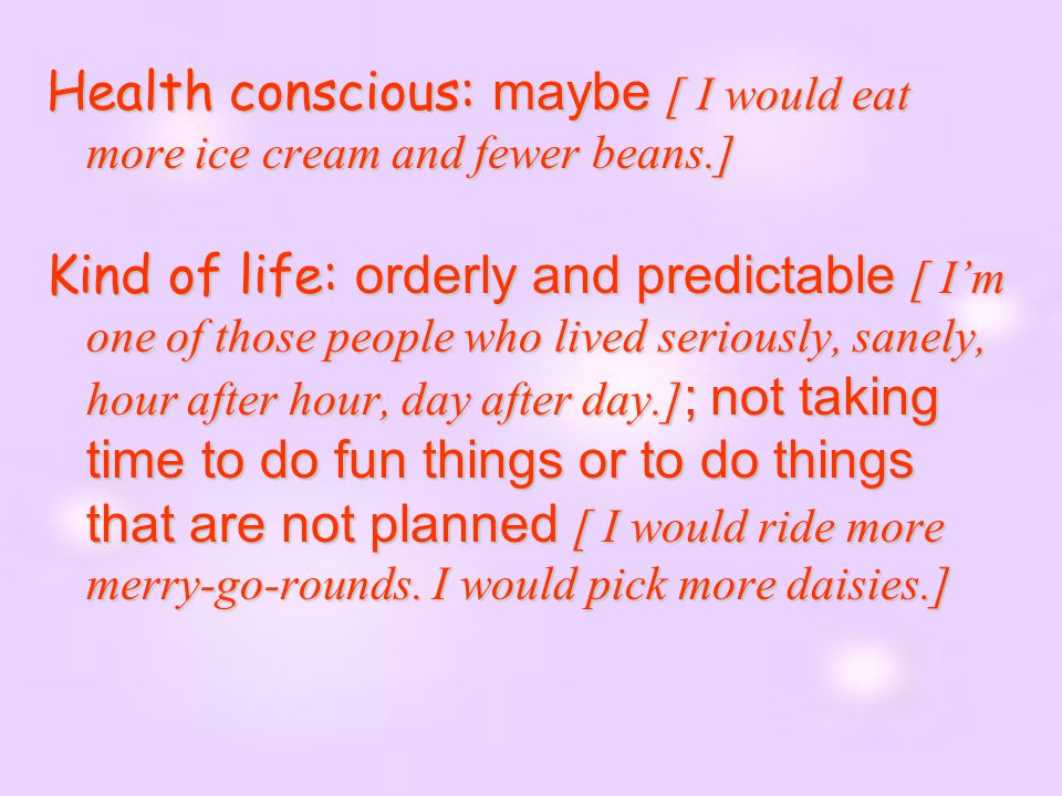 Health conscious: maybe [ I would eat more ice cream and fewer beans.]